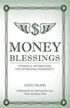 Money Blessings - Powerful Affirmations For Attracting Prosperity! ebook by Cicely Bland