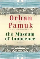 The Museum of Innocence ebook by Orhan Pamuk, Maureen Freely