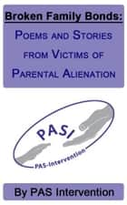 Broken Family Bonds: Poems and Stories from Victims of Parental Alienation ebook by PAS Intervention