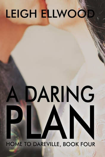 A Daring Plan - Home to Dareville, #4 ebook by Leigh Ellwood
