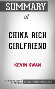 Summary of China Rich Girlfriend: A Novel by Kevin Kwan: Conversation Starters ebook by Book Habits