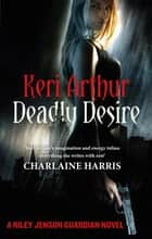 Deadly Desire - Number 7 in series ebook by Keri Arthur