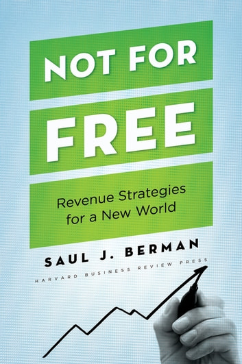 Not for Free - Revenue Strategies for a New World ebook by Saul J. Berman