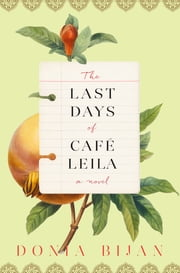 The Last Days of Café Leila - A Novel ebook by Donia Bijan