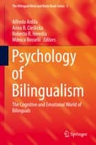 Psychology of Bilingualism - The Cognitive and Emotional World of Bilinguals ebook by Alfredo Ardila, Anna B. Cieślicka, Roberto R. Heredia,...