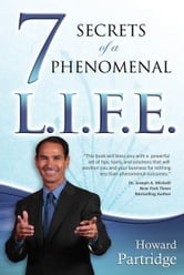 7 Secrets to a Phenomenal L.I.F.E. ebook by Howard Partridge