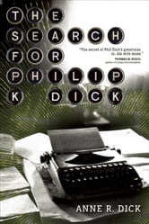 The Search for Philip K. Dick ebook by Anne R Dick