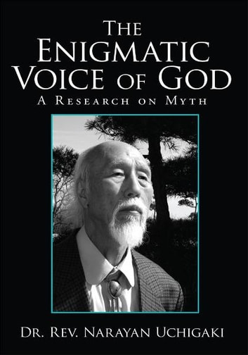 The Enigmatic Voice of God - A Research on Myth ebook by Dr. Rev. Narayan Uchigaki