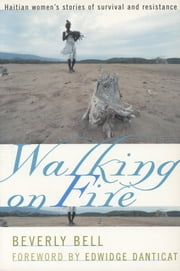 Walking on Fire - Haitian Women's Stories of Survival and Resistance ebook by Beverly Bell,Edwidge Danticat