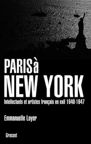 Paris à New York - Intellectuels et artistes français en exil (1940-1947) ebook by Emmanuelle Loyer