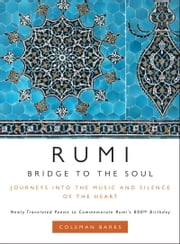 Rumi: Bridge to the Soul - Journeys into the Music and Silence of the Heart ebook by Coleman Barks