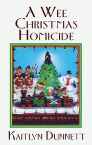 A Wee Christmas Homicide ebook by Kaitlyn Dunnett