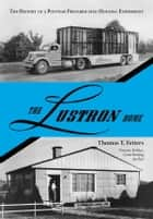 The Lustron Home ebook by Thomas T. Fetters