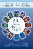 The Big Book of Angel Tarot - The Essential Guide to Symbols, Spreads, and Accurate Readings ebook by Virtue, Doreen, Valentine,...