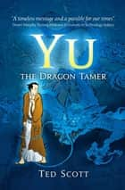 Yu the Dragon Tamer ebook by Ted Scott