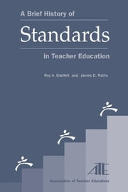A Brief History of Standards in Teacher Education ebook by Roy A. Edelfelt,James D. Raths
