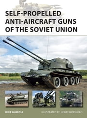 Self-Propelled Anti-Aircraft Guns of the Soviet Union ebook by Mike Guardia, Mr Henry Morshead