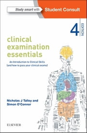 Clinical Examination Essentials - INK - An Introduction to Clinical Skills (and how to pass your clinical exams) ebook by Nicholas J Talley,Simon O'Connor
