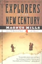 Explorers of the New Century - A Novel ebook by Magnus Mills