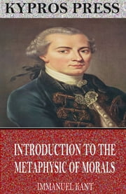 Introduction to the Metaphysic of Morals ebook by Immanuel Kant