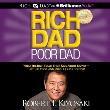 Rich Dad Poor Dad - What The Rich Teach Their Kids About Money - That the Poor and Middle Class Do Not! audiobook by Robert T. Kiyosaki