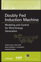 Doubly Fed Induction Machine - Modeling and Control for Wind Energy Generation ebook by Gonzalo Abad,Luis Marroyo,Grzegorz Iwanski,Jesús López,Miguel Rodríguez