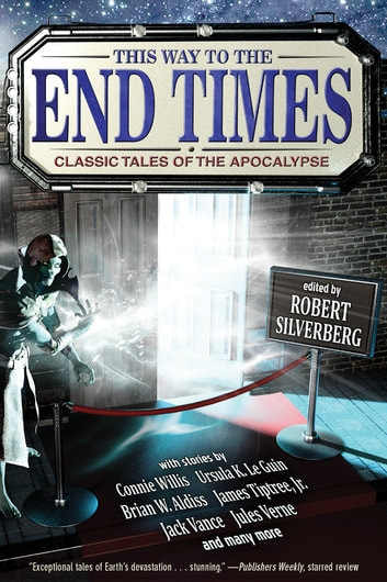 This Way to the End Times: Classic Tales of the Apocalypse ebook by Ursula K. Le Guin,Connie Willis,Megan Arkenberg,Brian W. Aldiss