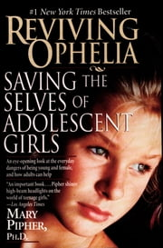 Reviving Ophelia ebook by Mary Pipher, PhD