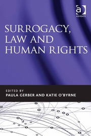 Surrogacy, Law and Human Rights ebook by Assoc Prof Paula Gerber,Ms Katie O'Byrne,Anurag Chawla,Professor Gillian Triggs