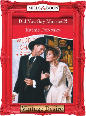 Did You Say Married?! (Mills & Boon Desire) ebook by Kathie DeNosky