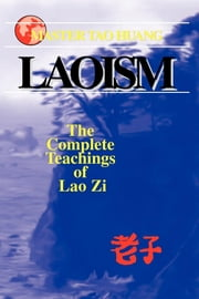 Laoism - The Complete Teaching of Lao Zi ebook by Tao Huang