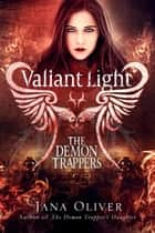Valiant Light - Demon Trappers: Book 6 ebook by Jana Oliver