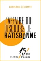L'affaire du discours de Ratisbonne eBook by Bernard LECOMTE