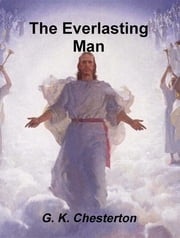 The Everlasting Man (complete & unabridged) ebook by G. K. Chesterton