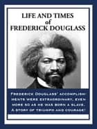 Life and Times of Frederick Douglass ebook by Frederick Douglass