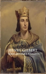 King Arthur's Knights ebook by Henry Gilbert