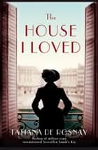 The House I Loved 電子書 by Tatiana De Rosnay