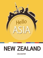 Hello Asia, New Zealand - New Zealand, the culture of the Maori Tribe and the grand presence of nature ebook by Hyundai Research Institute