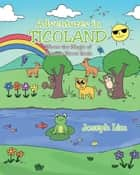 Adventures in Ticoland - Where the Magic of Animals Never Ends eBook by Joseph Lim