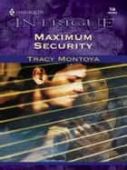 Maximum Security ebook by Tracy Montoya