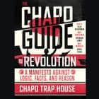 The Chapo Guide to Revolution - A Manifesto Against Logic, Facts, and Reason audiobook by Chapo Trap House, Felix Biederman, Matt Christman, Brendan James, Will Menaker, Virgil Texas