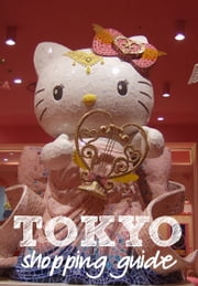 Tokyo Shopping Guide - Cute, crafty and creative places to visit in Japan ebook by Marceline Smith