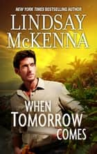 When Tomorrow Comes ebook by Lindsay McKenna