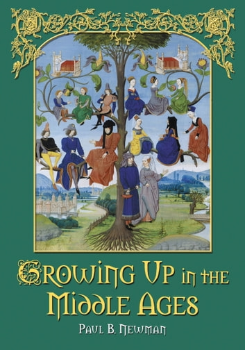 Growing Up in the Middle Ages ebook by Paul B. Newman