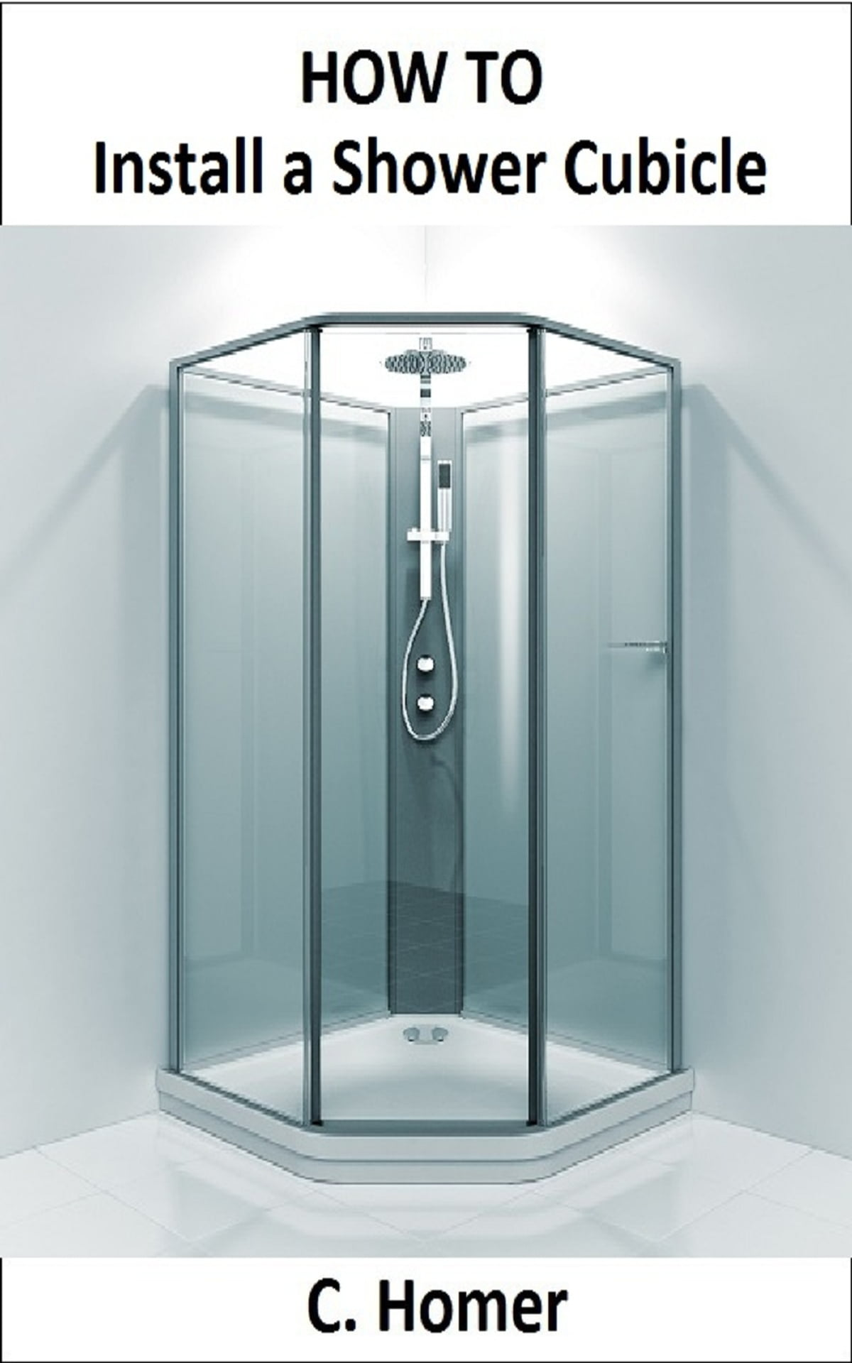 How to install a shower cubicle eBook by C. Homer - 1230000185894 ...