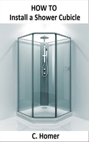 How to install a shower cubicle ebook by C. Homer