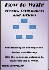 How to Write eBooks, Term papers and Articles ebook by Roy E. Hoover