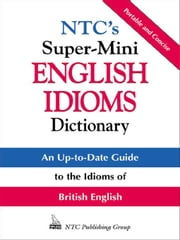 NTC's Super-Mini English Idioms Dictionary ebook by Spears, Richard