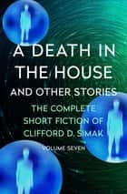 A Death in the House - And Other Stories ebook by Clifford D. Simak, David W. Wixon