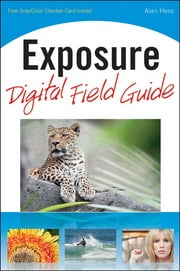 Exposure Digital Field Guide ebook by Alan Hess